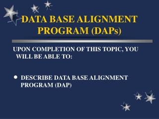 DATA BASE ALIGNMENT PROGRAM (DAPs)