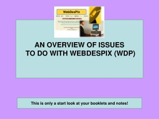 AN OVERVIEW OF ISSUES  TO DO WITH WEBDESPIX (WDP)