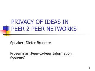PRIVACY OF IDEAS IN  PEER 2 PEER NETWORKS