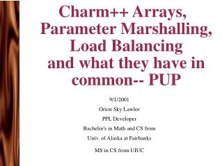 Charm++ Arrays, Parameter Marshalling, Load Balancing and what they have in common-- PUP