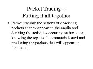 Packet Tracing --  Putting it all together
