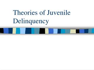 Theories of Juvenile Delinquency