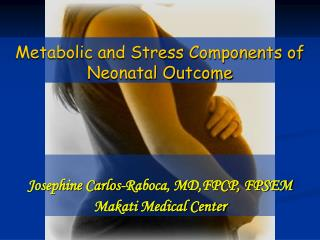 Metabolic and Stress Components of Neonatal Outcome