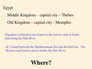 Egypt     Middle Kingdom – capital city – Thebes     Old Kingdom – capital city - Memphis