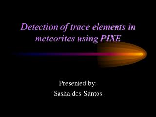 Detection of trace elements in meteorites using PIXE