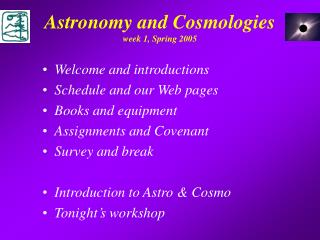 Astronomy and Cosmologies week 1, Spring 2005