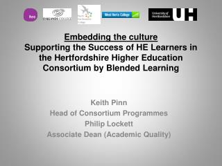 Keith Pinn Head of Consortium Programmes Philip Lockett Associate Dean (Academic Quality)