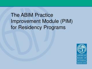 The ABIM Practice Improvement Module (PIM) for Residency Programs