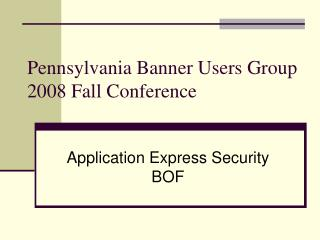Pennsylvania Banner Users Group 2008 Fall Conference