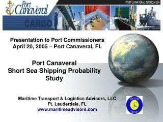Presentation to Port Commissioners April 20, 2005 – Port Canaveral, FL