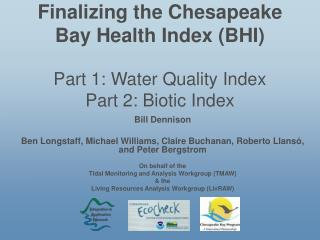 Finalizing the Chesapeake Bay Health Index (BHI) Part 1: Water Quality Index Part 2: Biotic Index