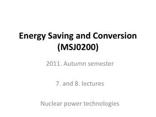 Energy Saving and Conversion (MSJ0200)