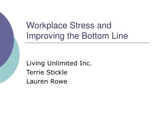 Workplace Stress and  Improving the Bottom Line