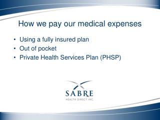 Using a fully insured plan Out of pocket Private Health Services Plan (PHSP)