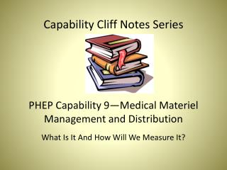 Capability Cliff Notes Series PHEP Capability 9—Medical Materiel Management and Distribution