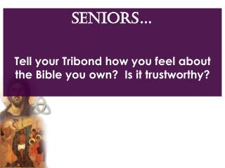 SENIORS… Tell your Tribond how you feel about the Bible you own?  Is it trustworthy?