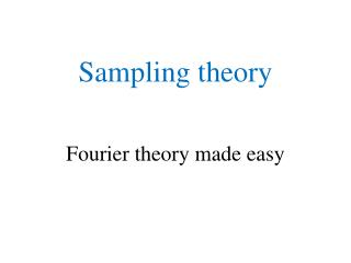 Sampling theory Fourier theory made easy