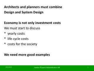 Architects and planners must combine Design and System Design Economy is not only investment costs We must start to di