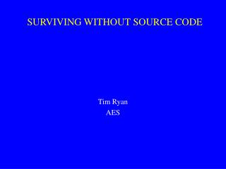 SURVIVING WITHOUT SOURCE CODE