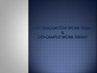 Post Graduation work permit &  OFF-CAMPUS WORK PERMIT