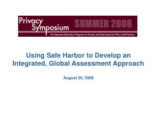 Using Safe Harbor to Develop an Integrated, Global Assessment Approach  August 20, 2008