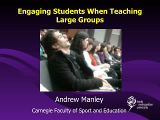 Engaging Students When Teaching Large Groups