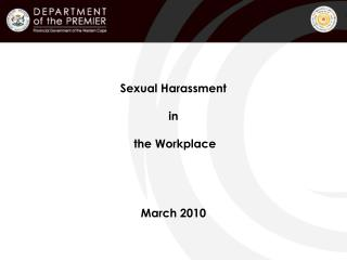 Sexual Harassment in  the Workplace March 2010