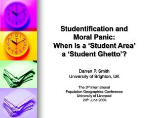 Studentification and  Moral Panic: When is a 'Student Area'  a 'Student Ghetto'? Darren P. Smith
