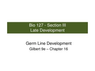 Bio 127 - Section III Late Development