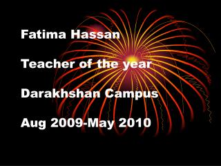 Fatima Hassan Teacher of the year Darakhshan Campus Aug 2009-May 2010