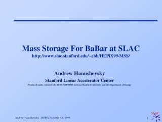 Mass Storage For BaBar at SLAC slac.stanford/~abh/HEPiX99-MSS/