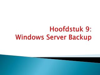 Hoofdstuk 9:  Windows Server  Backup