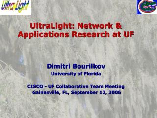 UltraLight: Network & Applications Research at UF