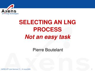 SELECTING AN  LNG PROCESS Not an easy task