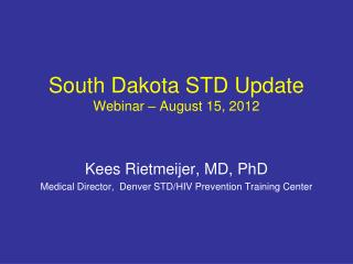 South Dakota STD Update Webinar – August 15, 2012