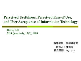 Perceived Usefulness, Perceived Ease of Use,  and User Acceptance of Information Technology