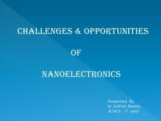 Challenges & Opportunities                                    of NanoElectronics