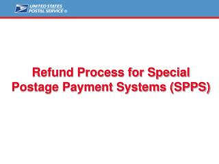 Refund Process for Special Postage Payment Systems (SPPS)