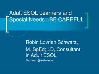 Adult ESOL Learners and Special Needs : BE CAREFUL