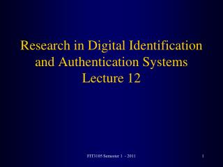 Research in Digital Identification and Authentication Systems Lecture 12