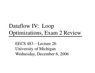 Dataflow IV:  Loop  Optimizations, Exam 2 Review