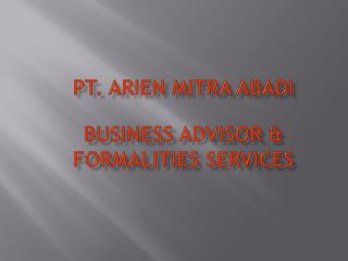 PT . ARIEN MITRA ABADI Business  Advisor & Formalities Services