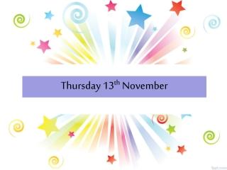 Thursday 13 th November