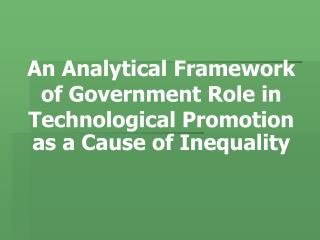An Analytical Framework of Government Role in Technological Promotion  as a Cause of Inequality