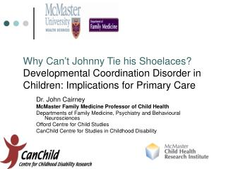 Dr. John Cairney McMaster Family Medicine Professor of Child Health