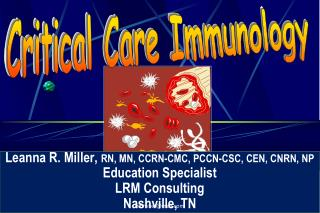 Leanna R. Miller,  RN, MN, CCRN-CMC, PCCN-CSC, CEN, CNRN, NP Education Specialist LRM Consulting