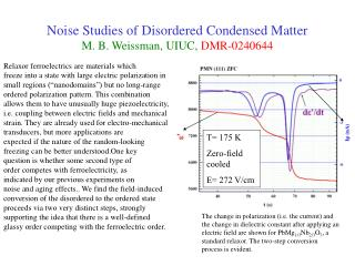 Noise Studies of Disordered Condensed Matter M. B. Weissman, UIUC,  DMR-0240644
