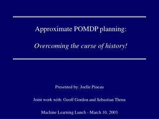 Approximate POMDP planning: Overcoming the curse of history!