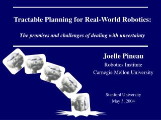 Joelle Pineau Robotics Institute Carnegie Mellon University Stanford University May 3, 2004
