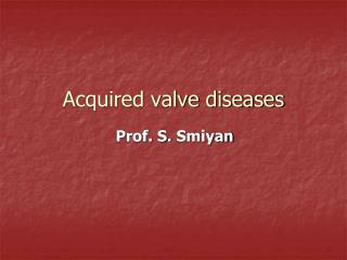 Acquired valve diseases
